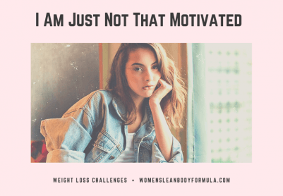 I Am Just Not That Motivated